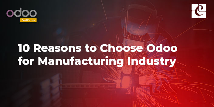 10-reasons-choose-odoo-for-manufacturing-industry.jpg