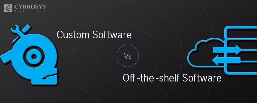 Custom Software Vs Off -the -shelf Software.jpg