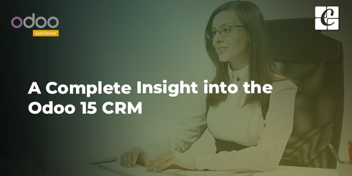 a-complete-insight-into-the-odoo-15-crm.jpg