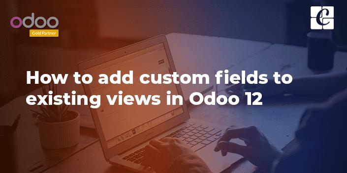adding-custom-fields-to-existing-views-odoo-v12.png