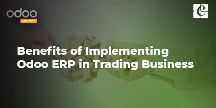 benefits-of-implementing-odoo-erp-in-trading-businesses.jpg