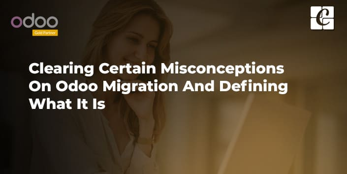 clearing-certain-misconceptions-on-odoo-migration-and-defining-what-it-is.jpg