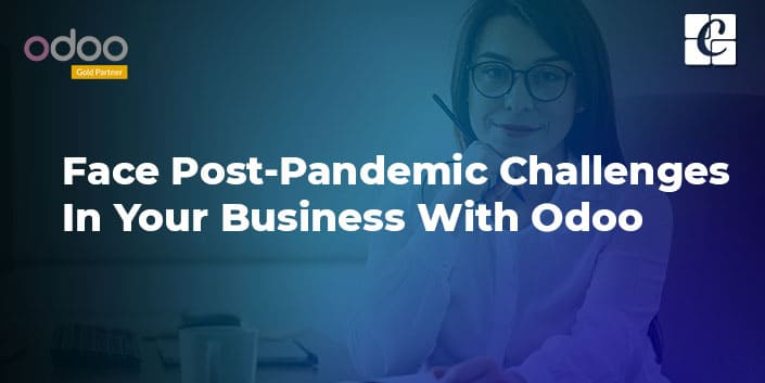 face-post-pandemic-challenges-in-your-business-with-odoo.jpg