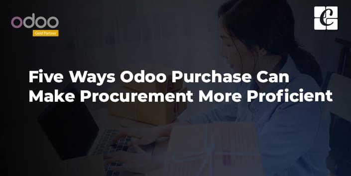 five-ways-odoo-purchase-can-make-procurement-more-proficient.jpg