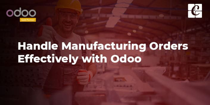 handle-manufacturing-orders-effectively-with-odoo.jpg