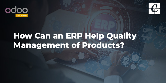 how-can-an-erp-help-quality-management-of-products.jpg