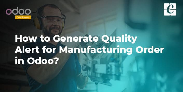 how-generate-quality-alert-for-manufacturing-order-in-odoo.jpg