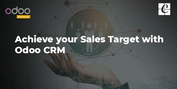 how-to-achieve-your-sales-target-with-odoo-crm.jpg