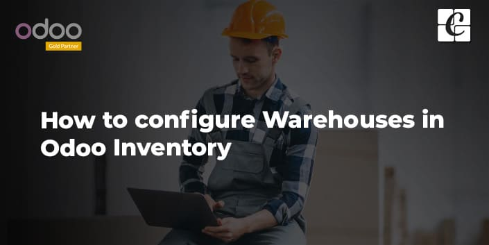 how-to-configure-warehouses-in-odoo-inventory.jpg