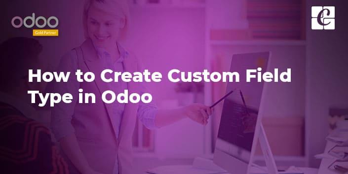 how-to-create-custom-field-type-in-odoo.jpg