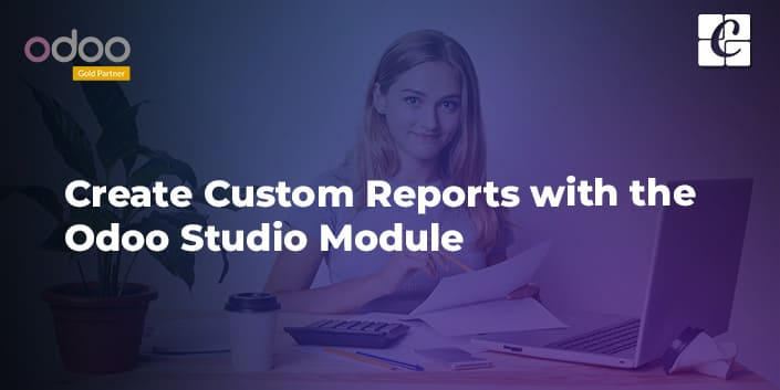 how-to-create-custom-reports-with-the-odoo-studio-module.jpg