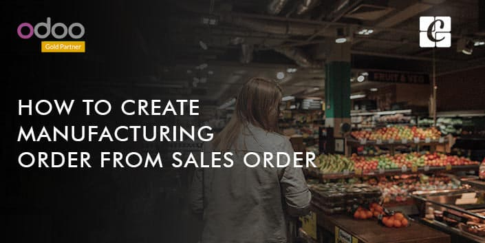 how-to-create-manufacturing-order-from-sales-order.jpg