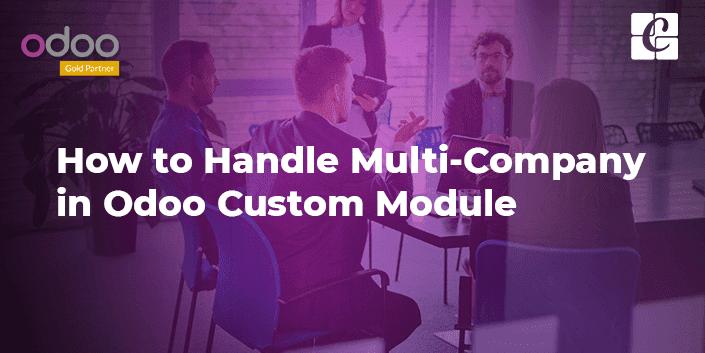 how-to-handle-multi-company-odoo-custom-module.png