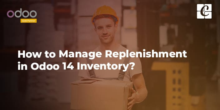 how-to-manage-replenishment-in-odoo-14-inventory.jpg