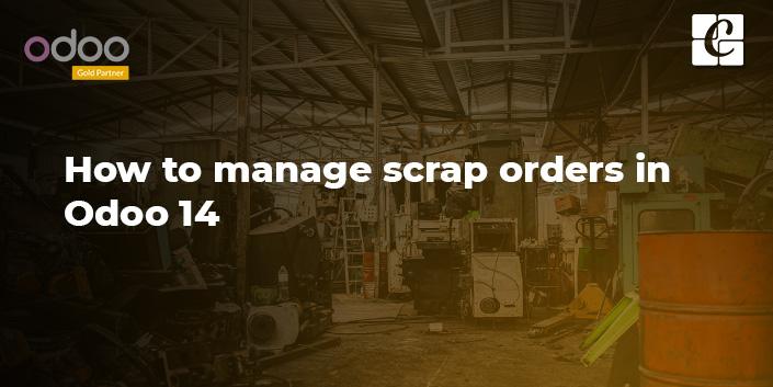 how-to-manage-scrap-orders-in-odoo-14.jpg