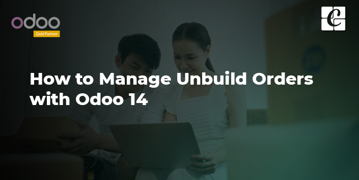 how-to-manage-unbuild-orders-with-odoo-14.jpg