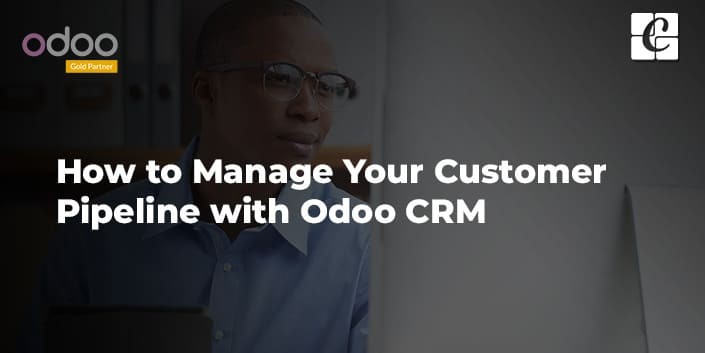 how-to-manage-your-customer-pipeline-with-odoo-crm.jpg