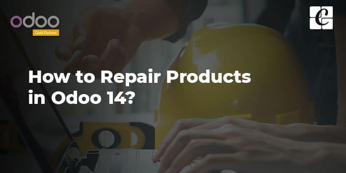 how-to-repair-products-in-odoo-14.jpg