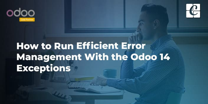 how-to-run-efficient-error-management-with-the-odoo-14-exceptions.jpg
