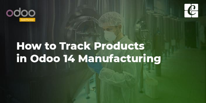 how-to-track-products-in-odoo-14-manufacturing.jpg