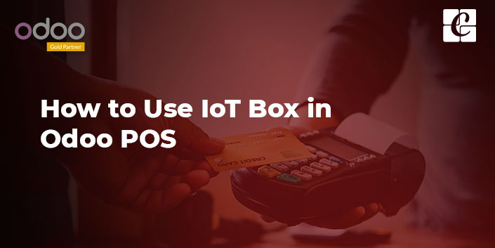 how-to-use-iot-box-in-odoo-pos.jpg