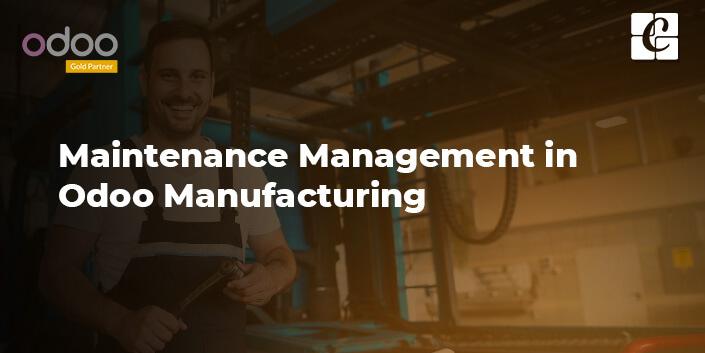 maintenance-management-in-odoo-manufacturing.jpg