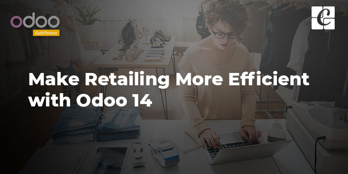 make-retailing-more-efficient-with-odoo-14.jpg