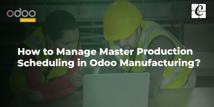 manage-master-production-scheduling-in-odoo-manufacturing.jpg