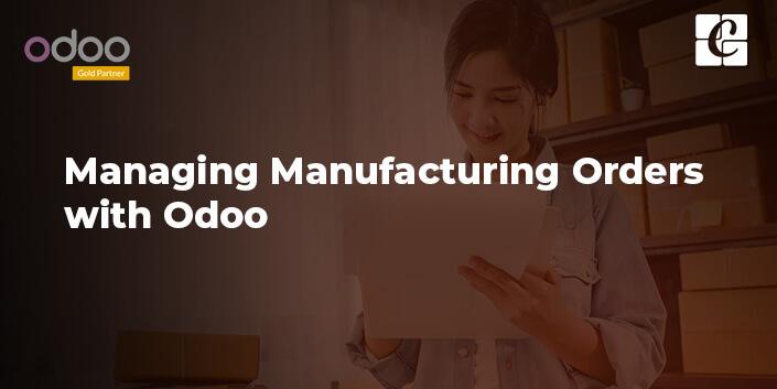 managing-manufacturing-orders-with-odoo.jpg