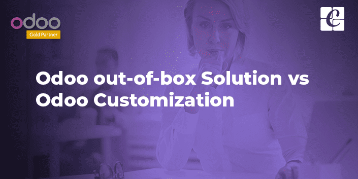 odoo-out-of-box-solution-vs-odoo-customization.png