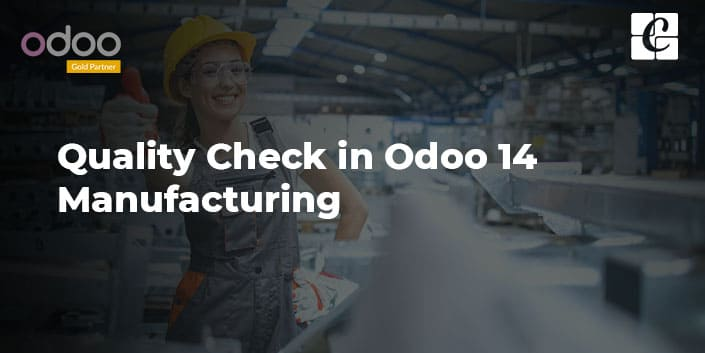 quality-check-odoo-14-manufacturing.jpg