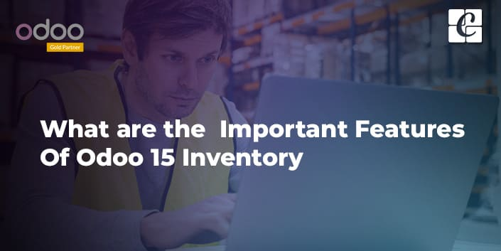 what-are-the-important-features-of-odoo-15-inventory.jpg