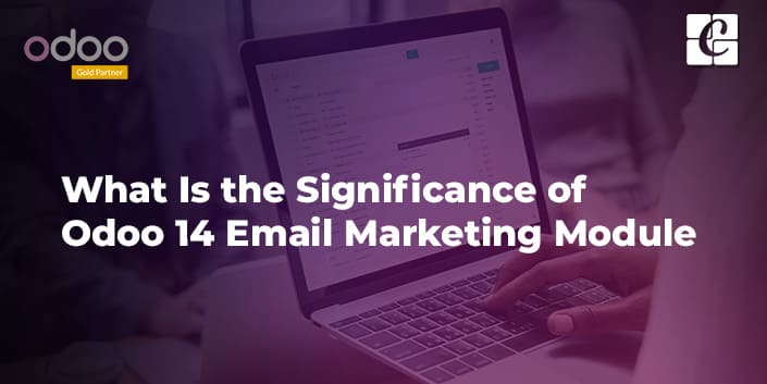 what-is-the-significance-of-odoo-14-email-marketing-module.jpg
