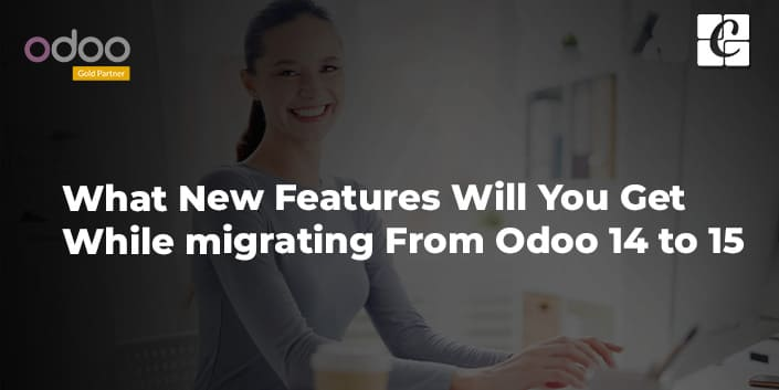 what-new-features-will-you-get-while-migrating-from-odoo-14-to-15.jpg