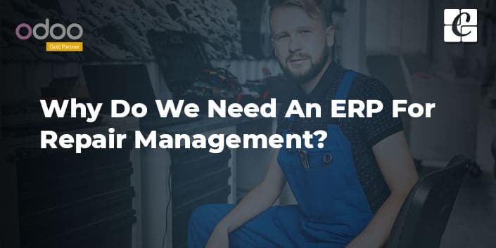 why-do-we-need-an-erp-for-repair-management.jpg