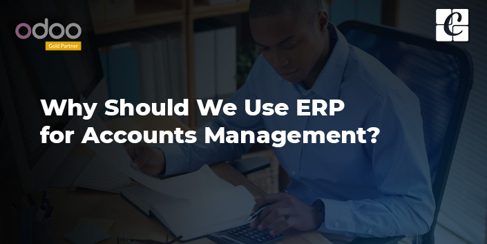 why-should-use-erp-for-accounts-management.jpg
