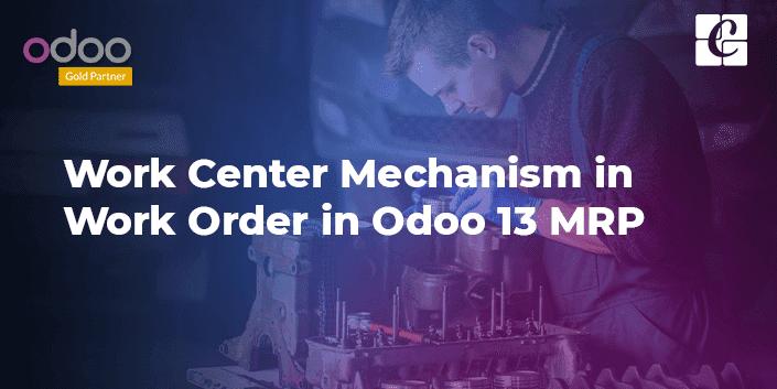 work-centre-mechanism-in-work-order-in-odoo-13-mrp.png